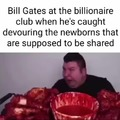Bill Gates be like